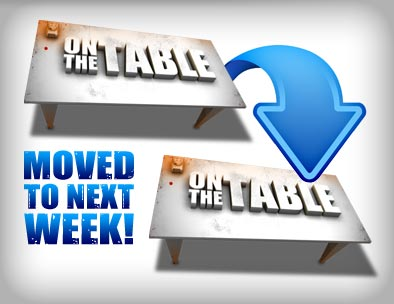 On the Table has Moved to Next Week