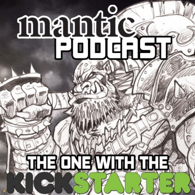 Mantic Podcast 3 - The One with the Kickstarter