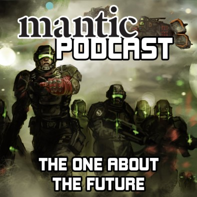 Mantic Podcast - The One About the Future