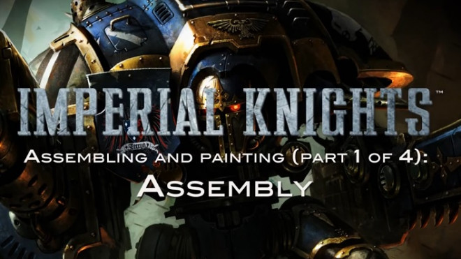 Games Workshop Assembly & Painting: Imperial Knight Part 1