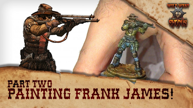How To Paint WWX Outlaw Underboss Frank James Part Two!
