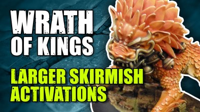 Unleashing Wrath Of Kings: Larger Skirmish Level Activation Tactics