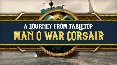 Journey From Tabletop: Man O War Corsair