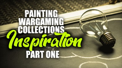 Painting Wargaming Collections Part One: Inspiration