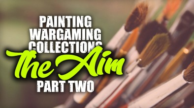 Painting Wargaming Collections Part Two: The Aim