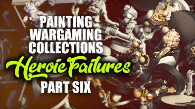 Painting Wargaming Collections Part Six: Heroic Failures