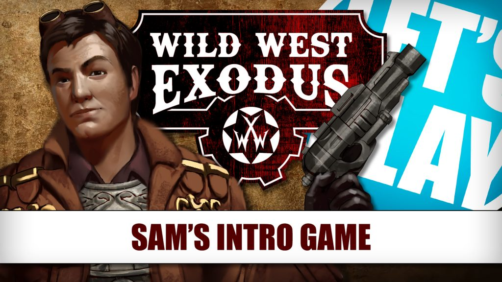 Let's Play: Sam's Intro To Wild West Exodus