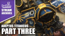 Stream Archives: Painting Adeptus Titanicus Part Three