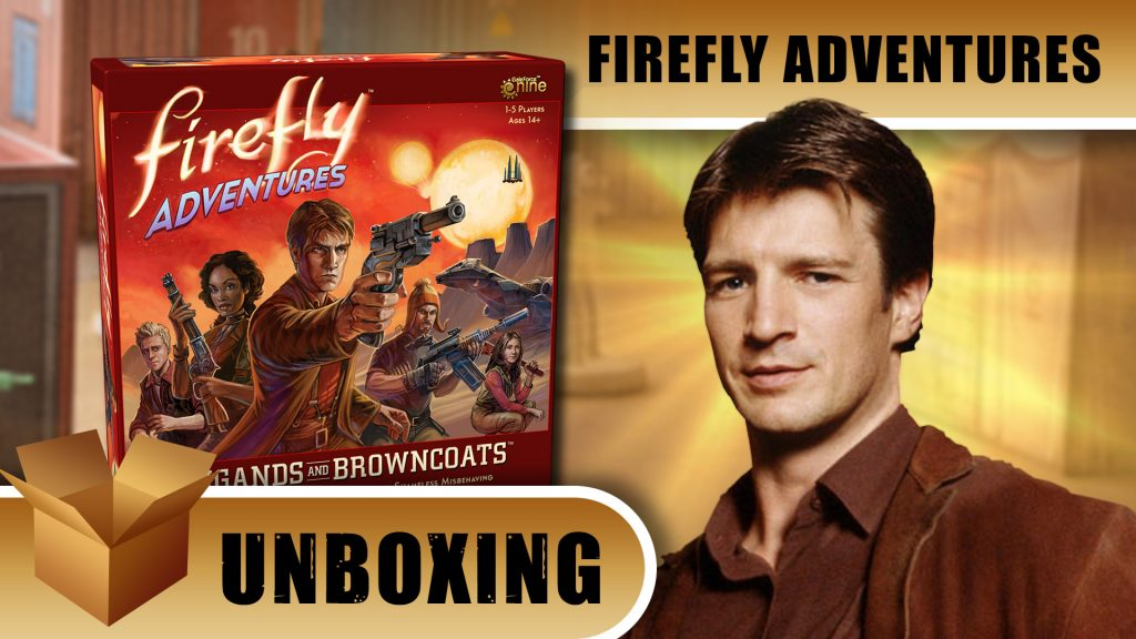 Unboxing: Firefly Adventures - Brigands & Browncoats