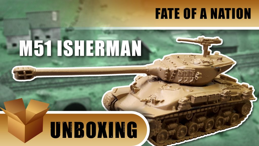 Unboxing: Fate of a Nation - M51 Isherman Tank