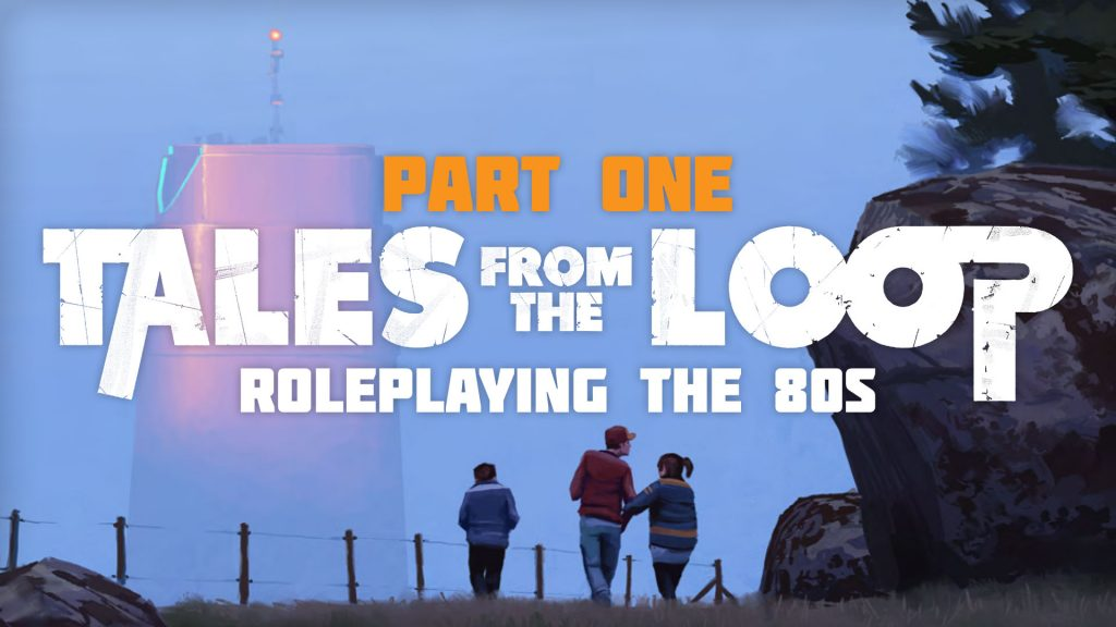 Roleplaying The 80s With Tales From The Loop: Part One