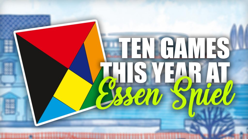 Ten Games To Watch Out For At Essen SPIEL '18