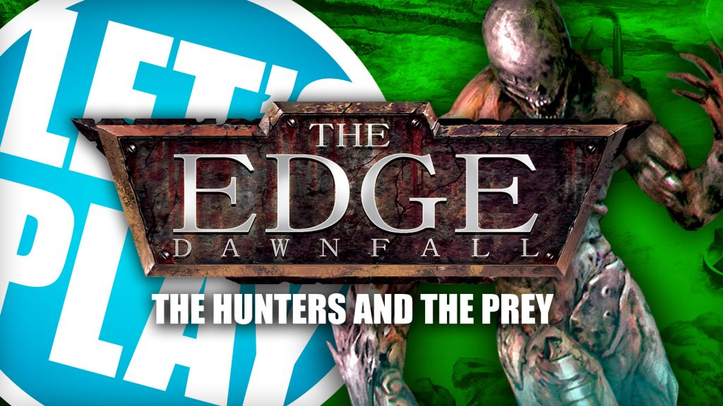 Let's Play: The Edge - The Hunters & The Prey