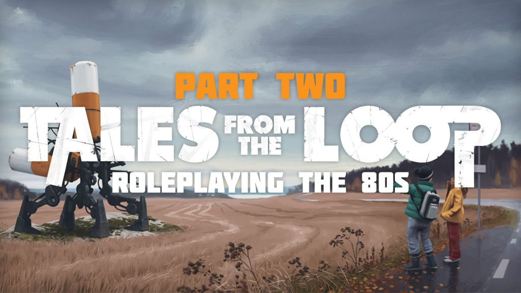 Roleplaying The 80s With Tales From The Loop - Part Two