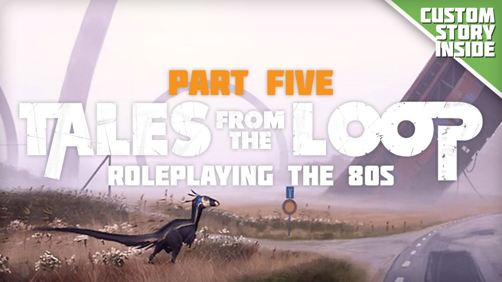 Roleplaying The 80s With Tales From The Loop - Part Five