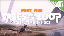 Roleplaying The 80s With Tales From The Loop – Part Five