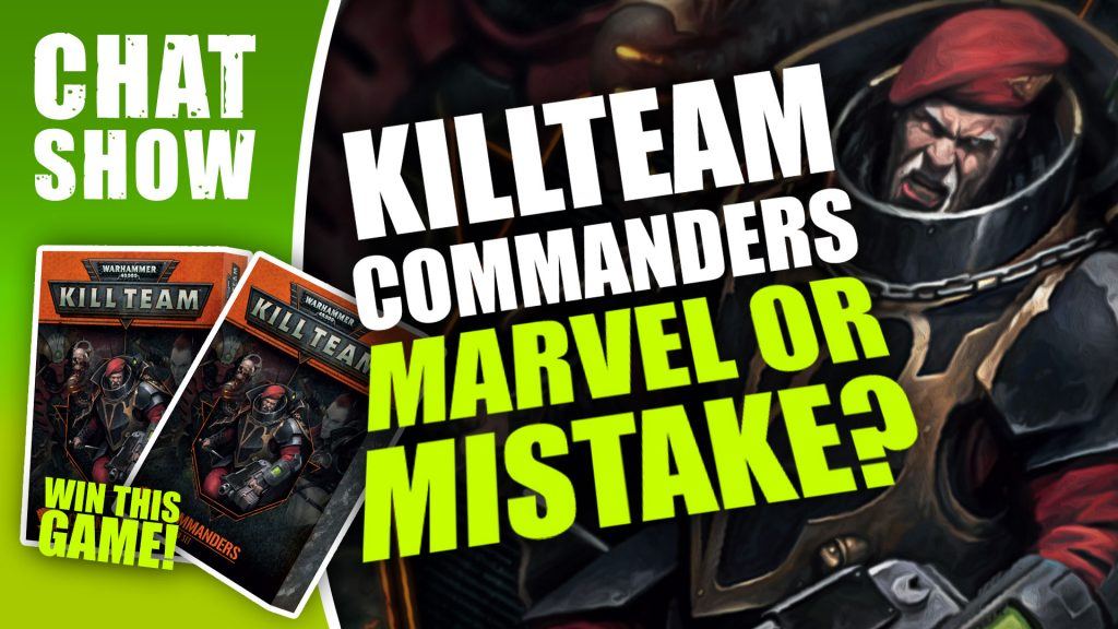 Weekender: 40K KillTeam Commanders; Marvel Or Mistake?