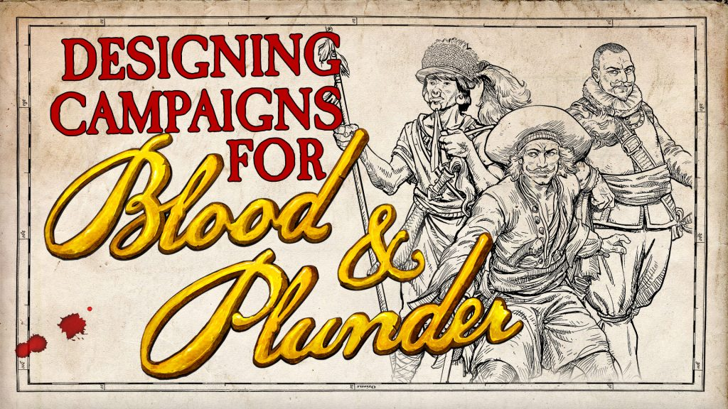 Designing Blood & Plunder Campaigns