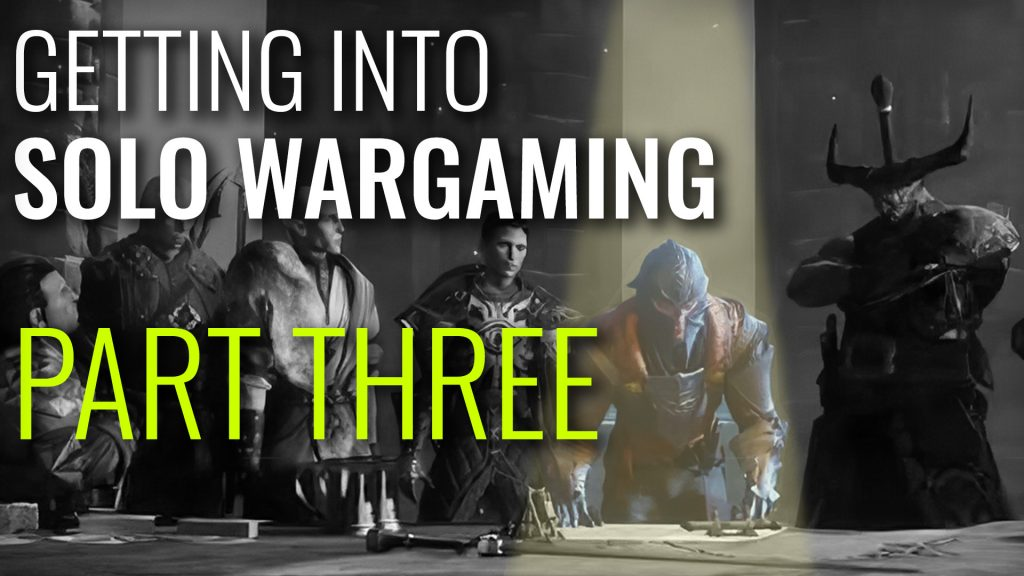 Getting Into Solo Wargaming - Part Three