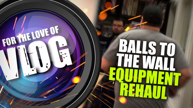 VLOG: Balls To The Wall – Equipment Re-haul