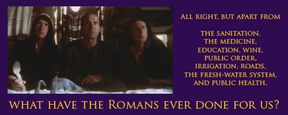 What have the Romans ever done for us?