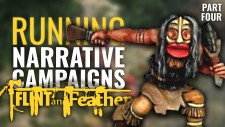 Running A Flint & Feather Narrative Campaign – Part Four