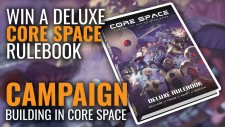 Core Space: Building Your Campaigns & Win A Deluxe Rulebook!