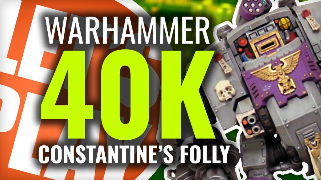Let's Play: Warhammer 40k Constantine's Folly