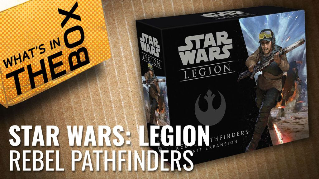 Unboxing: Star Wars Legion - Rebel Pathfinders