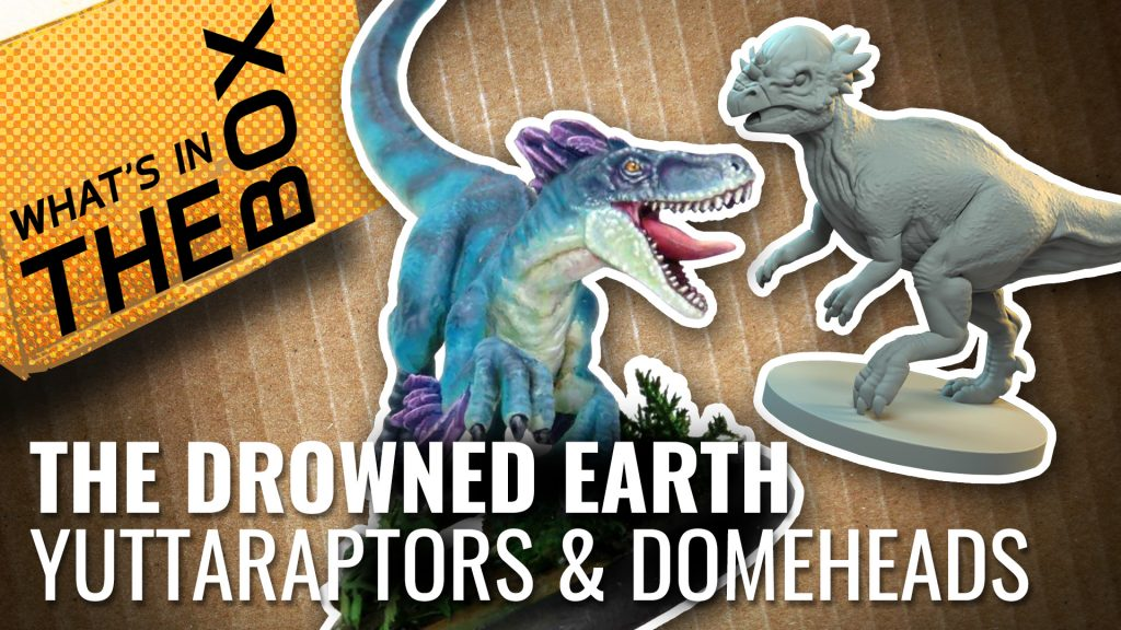 The Drowned Earth Unboxing: Yuttaraptors & Domeheads