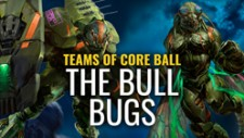 The Teams of CoreBall: Bull Bugs