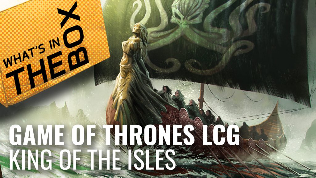 Game of Thrones LCG Unboxing: King of the Isles Expansion