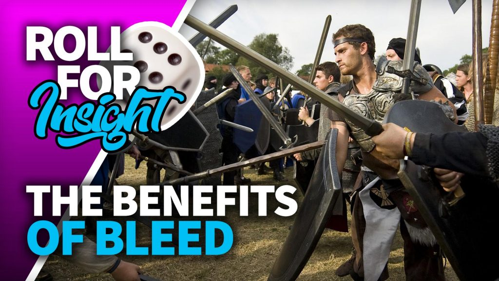 Roll For Insight: The Benefits Of Bleed