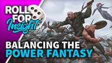 Roll For Insight: Balancing The Power Fantasy