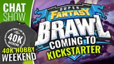 Weekender: Super Fantasy Brawl Kickstarting Soon & Grab Tickets For The 40K Hobby Weekend!