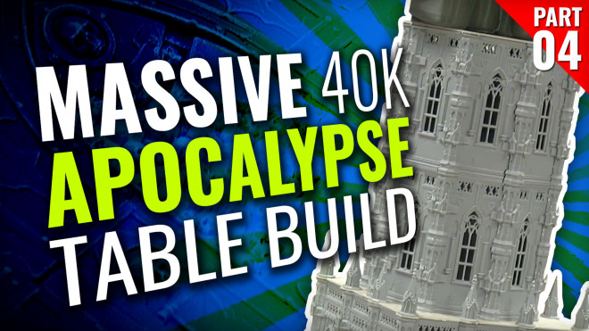 Massive 40K Apocalypse Gaming Table Build [Part Four]