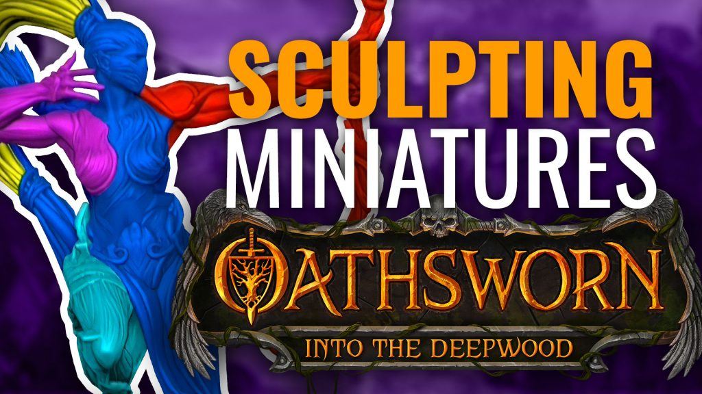 Sculpting Miniatures for Oathsworn Into The Deepwood