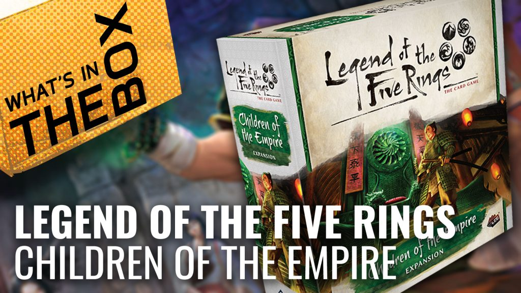 Unboxing: Legend Of The Five Rings - Children Of The Empire Expansion