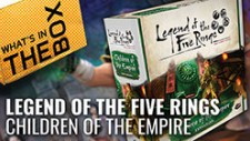 Unboxing: Legend Of The Five Rings – Children Of The Empire Expansion