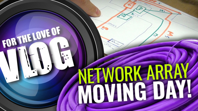 VLOG: Moving Day & Network Arrays!
