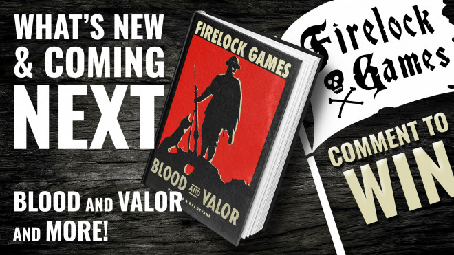 Firelock Games: What's New & Coming Next – Including World War One Miniatures Game Blood & Valor!