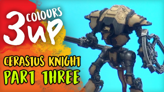 3 Colours Up: Cerastus Knight [Part Three]