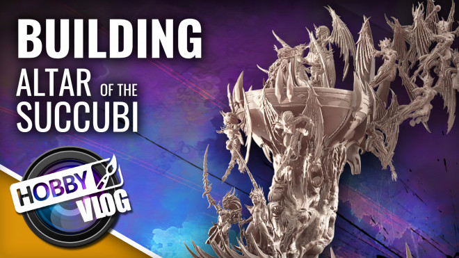 Hobby VLOG: Raging Heroes – Altar Of The Succubi Build