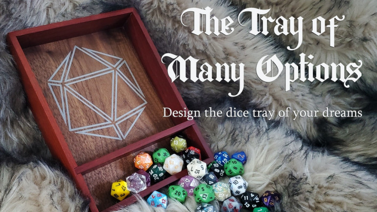 The Tray of Many Options: Design a dice tray that suits you!