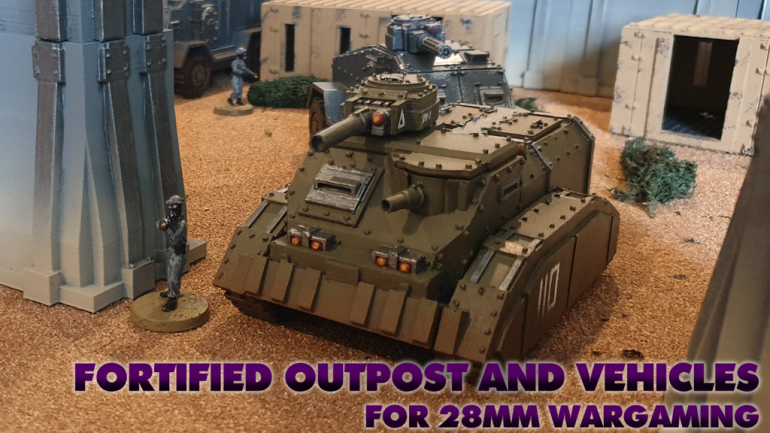Fortified Outpost and Vehicles for 28mm Wargaming