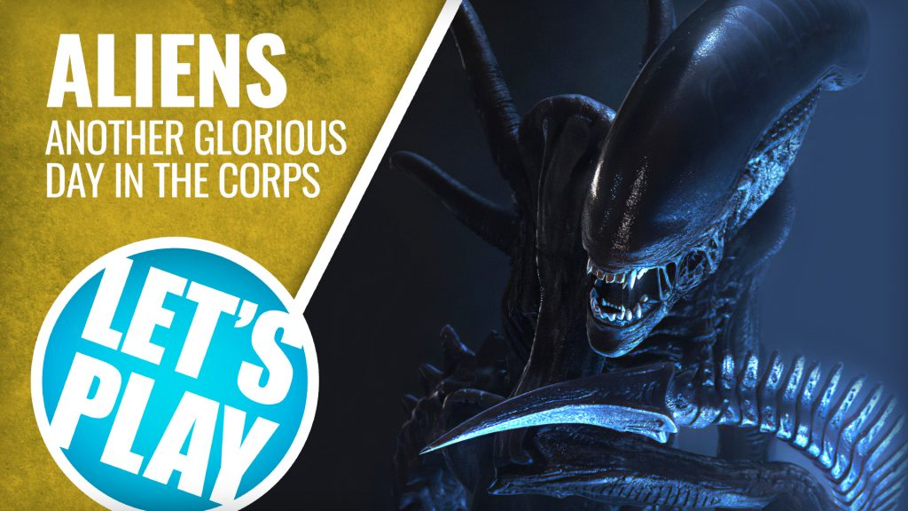 Let's Play: Aliens - Another Glorious Day In The Corps