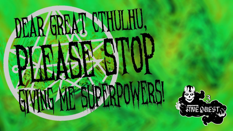 Dear Great Cthulhu, PLEASE Stop Giving Me Superpowers