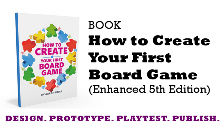 Book: How to Create Your First Board Game (Enhanced 5th Ed.)